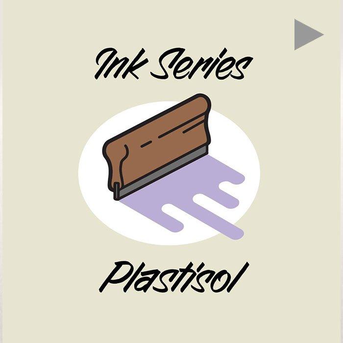 Ink Series | Plastisol